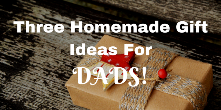 Three Homemade Christmas Gift Ideas For Dads!
